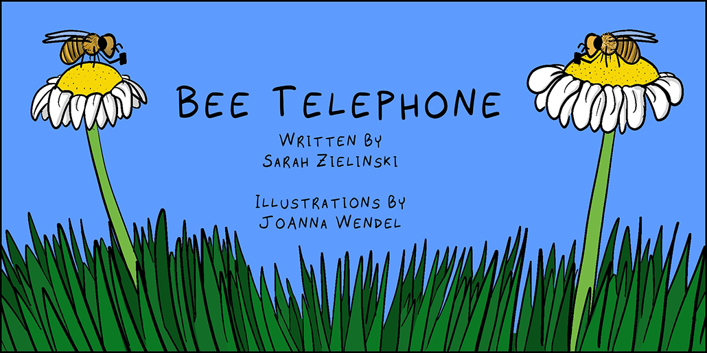 """Title panel: There are two honeybees sitting on flowers on either side of the picture. They are holding smartphones. there is grass below them. Between the bees is text that reads """"Bee Telephone Written by  Sarah Zielinski  Illustrated by JoAnna Wendel"""""""